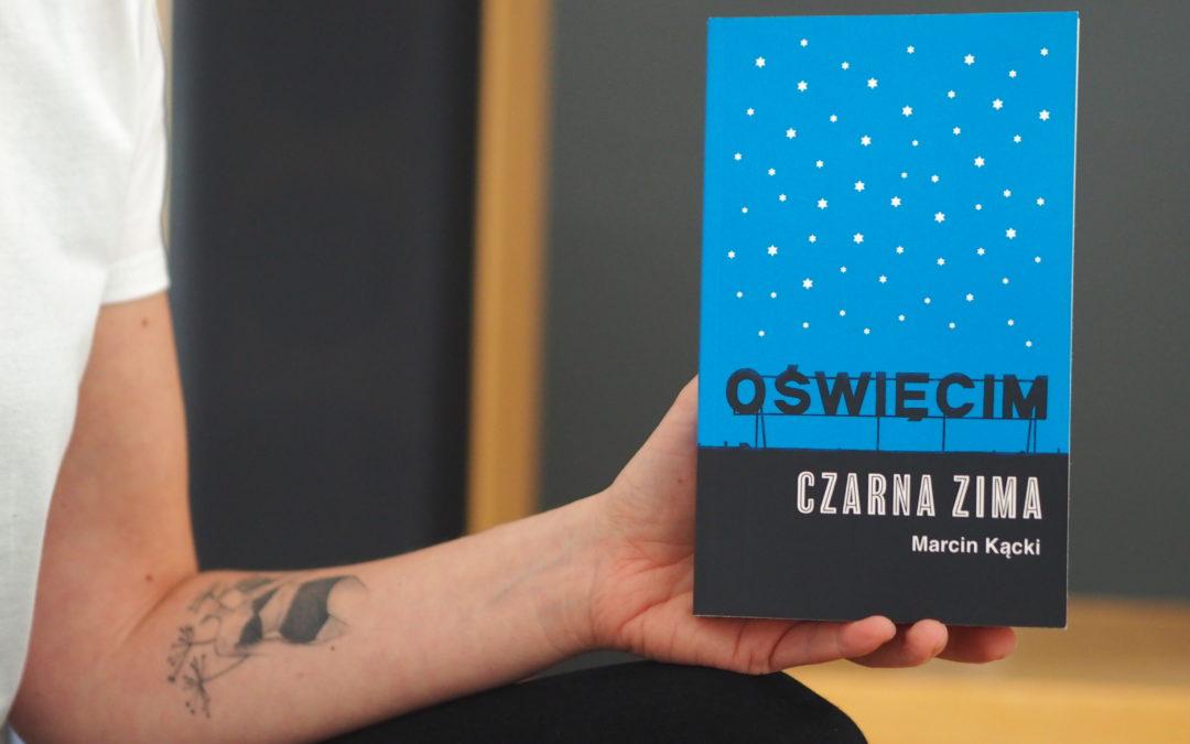 """Życie w cieniu historii, czyli Marcin Kącki """"Oświęcim. Czarna zima."""""""